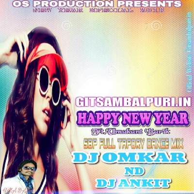 Happy New Year Ft. Umakanta Barik (Sbp Full Tapory Dance 2k18 Spl Mix) Dj Omkar ND Dj Ankit - GitSambalpuri.In.mp3