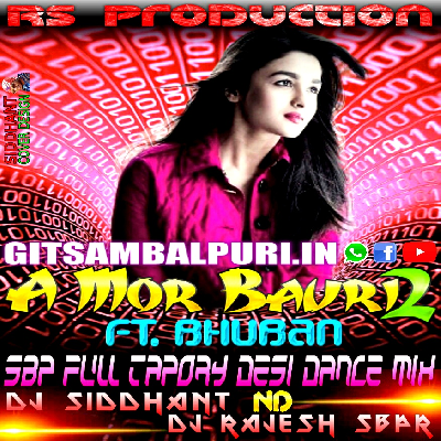 A Mor Bauri 2 Ft. Bhuban (Sbp Full Tapory Desi Dance Mix) Dj Siddhant Nd Dj Rajesh Sbpr - GitSambalpuri.In.mp3