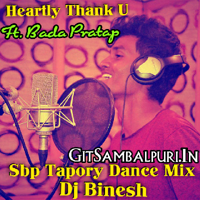 Heartly Thank U Ft. Bada Pratap (Sbp Tapory Dance Mix) Dj Binesh - GitSambalpuri.In.mp3