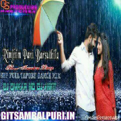 Rimjhim Pani Barsuthila (Sbp Full Tapory Dance Mix) Dj Omkar Nd Dj Ankit - GitSambalpuri.In.mp3